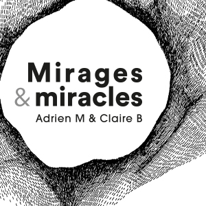 Mirages & Miracles